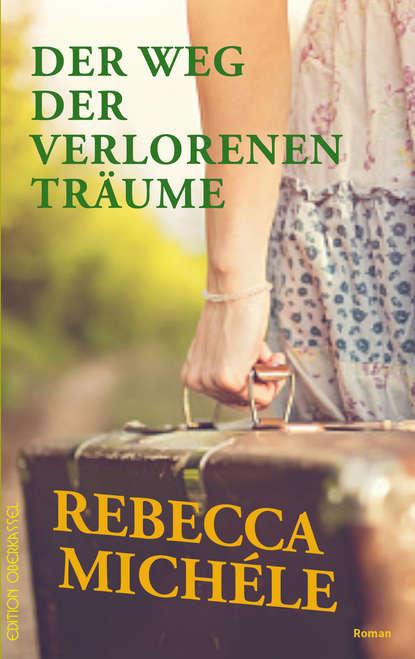 Rebecca Michéle Der Weg der verlorenen Träume rebecca michéle der weg der verlorenen träume
