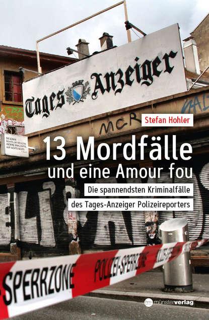 Фото - Stefan Hohler 13 Mordfälle und eine Amour Fou stefan burban im zeichen der templer die templer im schatten band 1 ungekürzt