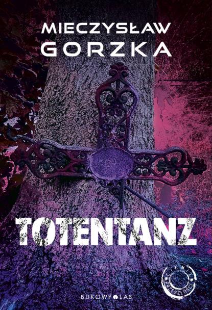 Фото - Mieczysław Gorzka Totentanz mieczysław gorzka totentanz