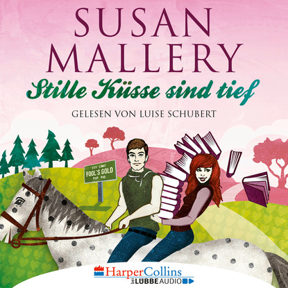Susan Mallery Stille Küsse sind tief - Fool's Gold, Teil 8 (Ungekürzt) susan laine aus der stille