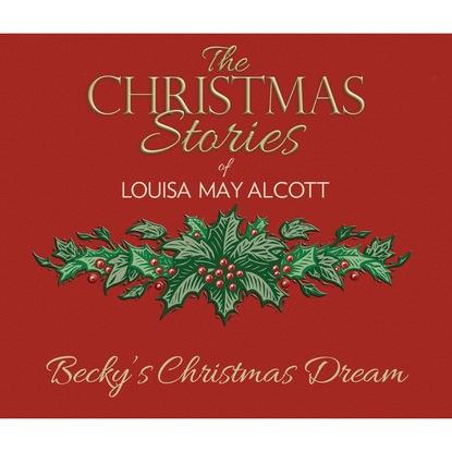 Louisa May Alcott Becky's Christmas Dream (Unabridged) брюки alcott alcott al006ewwbs28