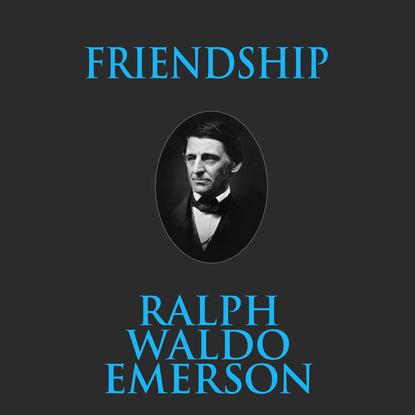 Фото - Ralph Waldo Emerson Friendship (Unabridged) be only