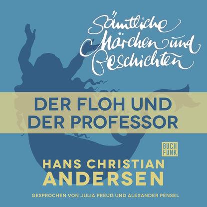 Hans Christian Andersen H. C. Andersen: Sämtliche Märchen und Geschichten, Der Floh und der Professor hans christian andersen gebrüder grimm der froschkönig und weitere märchen