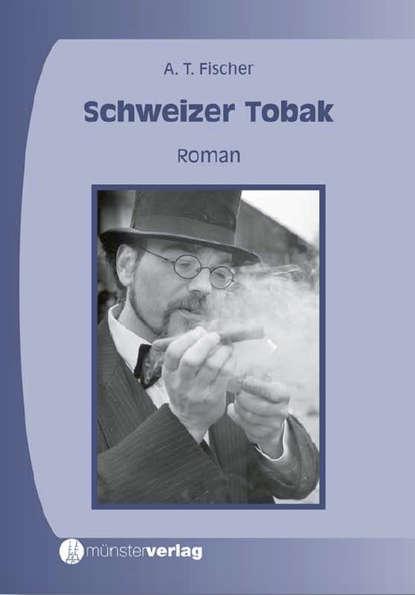 Albert T. Fischer Schweizer Tobak albert t fischer diesseits der blüemlisalp