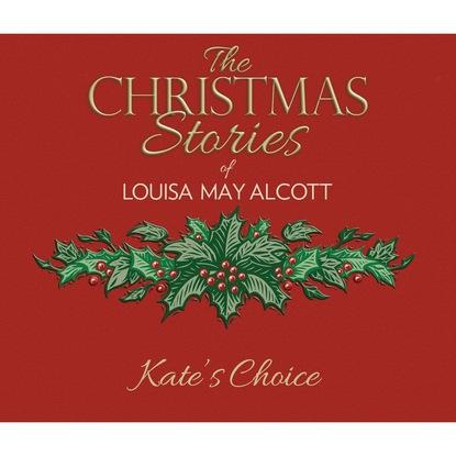 Louisa May Alcott Kate's Choice (Unabridged) брюки alcott alcott al006ewwbs28
