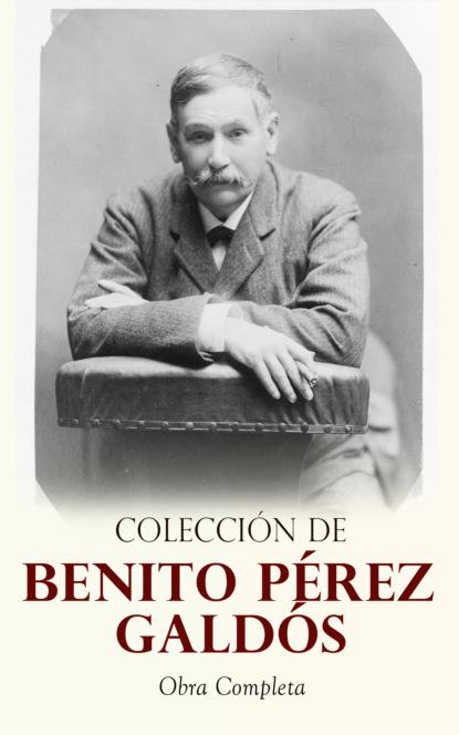 Benito Pérez Galdós Colección de Benito Pérez Galdós: Obra Completa benito pérez galdós fortunata y jacinta dos historias de casadas