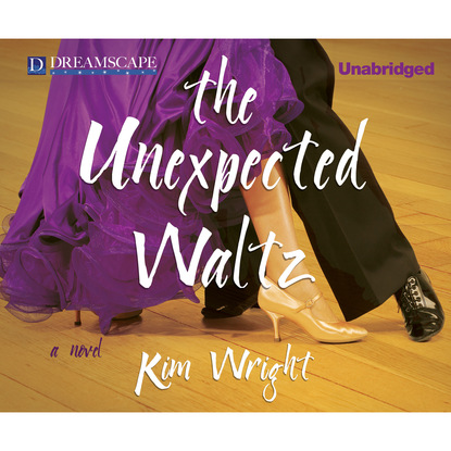 Kim Wright The Unexpected Waltz (Unabridged) kim karr would be king unabridged