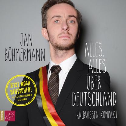 Jan Böhmermann Alles, alles über Deutschland (ungekürzt) harald martenstein brüh im glanze dieses glückes über deutschland und die deutschen ungekürzt