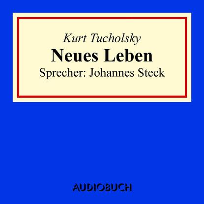 Kurt Tucholsky Neues Leben (Ungekürzt) kurt tucholsky katzengeschichten von goethe bis tucholsky ungekürzt