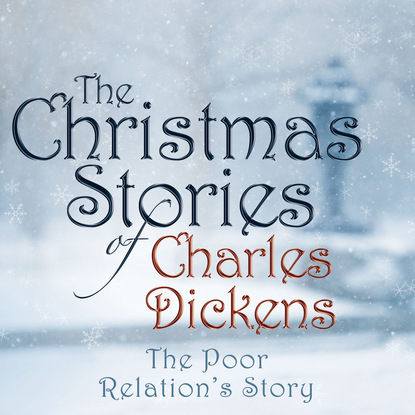 Charles Dickens The Poor Relation's Story (Unabridged) john reinhold forster the life of charles dickens