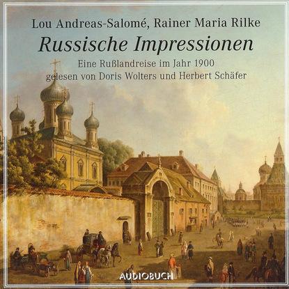 Rainer Maria Rilke Russische Impressionen - Eine Rußlandreise im Jahr 1900 (gekürzte Fassung) rainer maria rilke eine geschichte dem dunkel erzählt