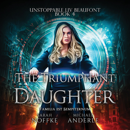Фото - Michael Anderle The Triumphant Daughter - Unstoppable Liv Beaufont, Book 4 (Unabridged) michael anderle the city revolts the caitlin chronicles book 4 unabridged