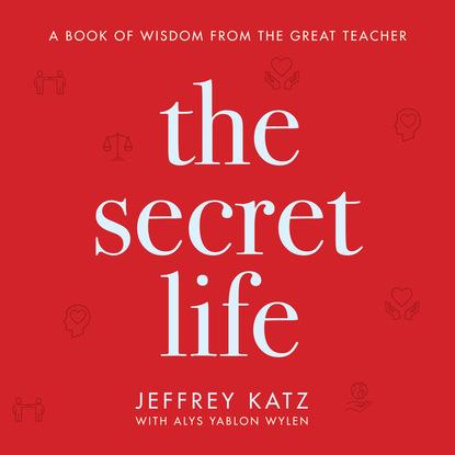 Jeffrey Katz The Secret Life - A Book of Wisdom from the Great Teacher (Unabridged) недорого