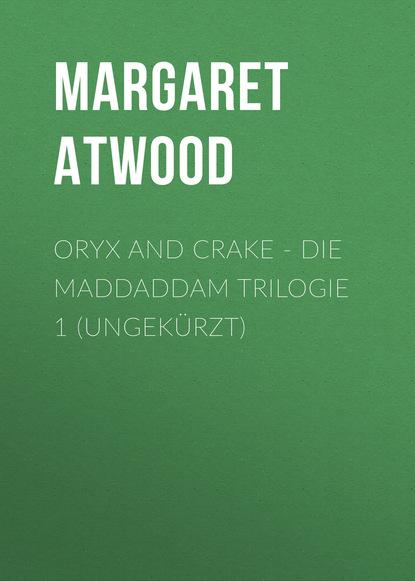 Margaret Atwood Oryx and Crake - Die MaddAddam Trilogie 1 (Ungekürzt) margaret atwood the penelopiad