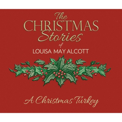 Louisa May Alcott A Christmas Turkey (Unabridged) alcott louisa may a modern mephistopheles by l m alcott finnish edition