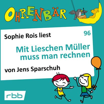 Фото - Jens Sparschuh Ohrenbär - eine OHRENBÄR Geschichte, Folge 96: Mit Lieschen Müller muss man rechnen (Hörbuch mit Musik) felicitas rose das haus mit den grünen fensterläden