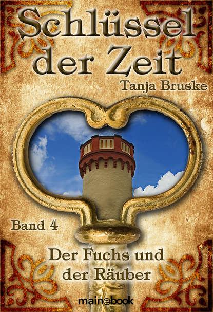 Tanja Bruske Schlüssel der Zeit - Band 4: Der Fuchs und der Räuber недорого