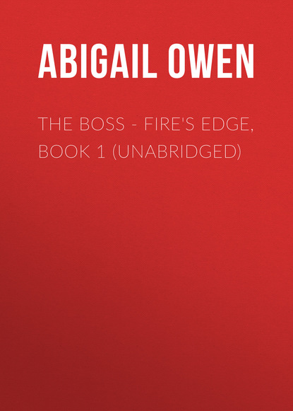 Abigail Owen The Boss - Fire's Edge, Book 1 (Unabridged) susan meier head over heels for the boss the donovan brothers book 3 unabridged