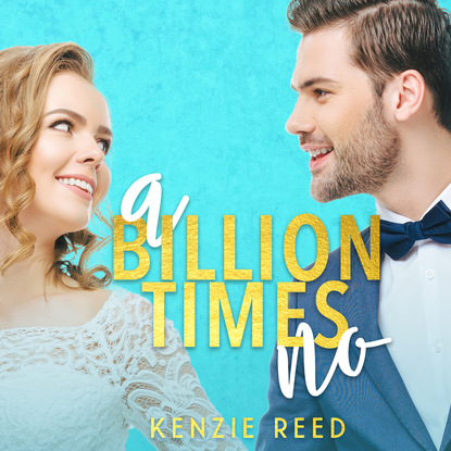 Kenzie Reed A Billion Times No - Fake It Till You Make It, Book 1 (Unabridged) kenzie reed the belle and the biker fake it till you make it book 2 unabridged