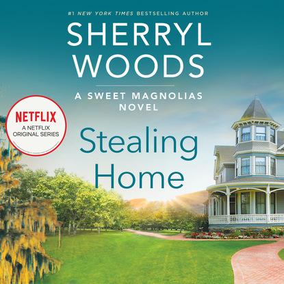 Sherryl Woods Stealing Home - Sweet Magnolias, Book 1 (Unabridged) stealing rose