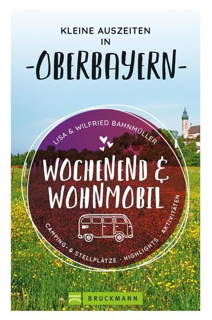 Wilfried Bahnmüller Wochenend und Wohnmobil. Kleine Auszeiten in Oberbayern. wilfried eggers die oder ich