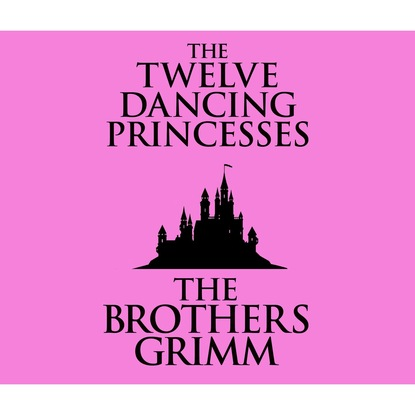 the Brothers Grimm The Twelve Dancing Princesses (Unabridged) susan meier the donovan brothers book 2 chasing the runaway bride unabridged