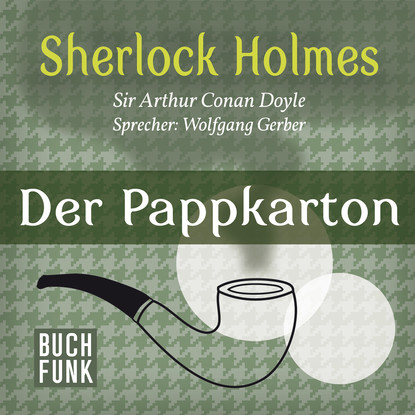 Arthur Conan Doyle Sherlock Holmes - Der letzte Streich: Der Pappkarton (Ungekürzt) helga burster der letzte weihnachtsmann