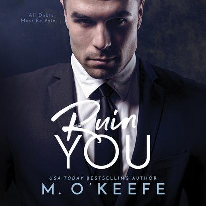 Molly O'Keefe Ruin You - The Debt, Book 3 (Unabridged) molly o keefe where i belong the debt book 2 unabridged