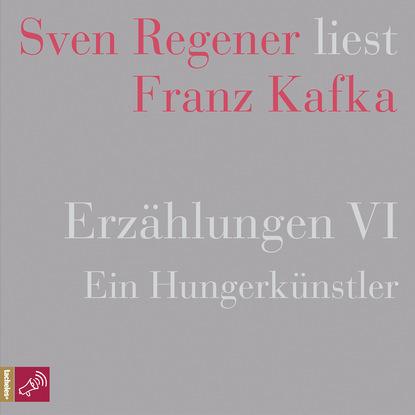 Franz Kafka Erzählungen 6 - Ein Hungerkünstler - Sven Regener liest Franz Kafka недорого
