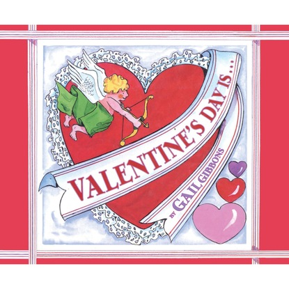Фото - Gail Gibbons Valentine's Day Is... (Unabridged) виниловая пластинка hearts and flowers now is the time for hearts and flowers 0646315119817