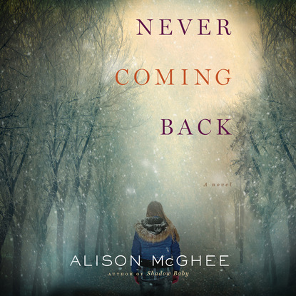 Alison McGhee Never Coming Back (Unabridged) coming back
