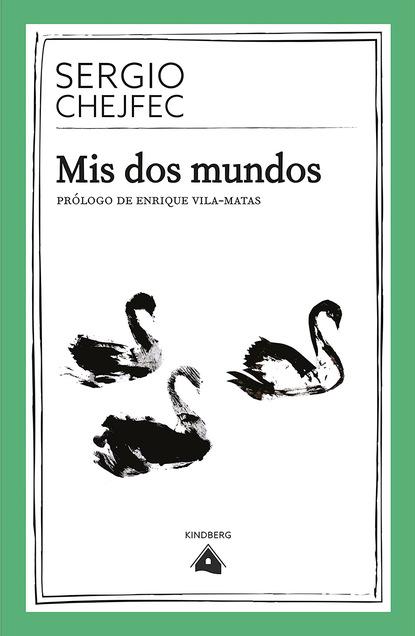 Sergio Chejfec Mis dos mundos sophie dorothee von werder mundos y seres poshumanos en la literatura contemporánea