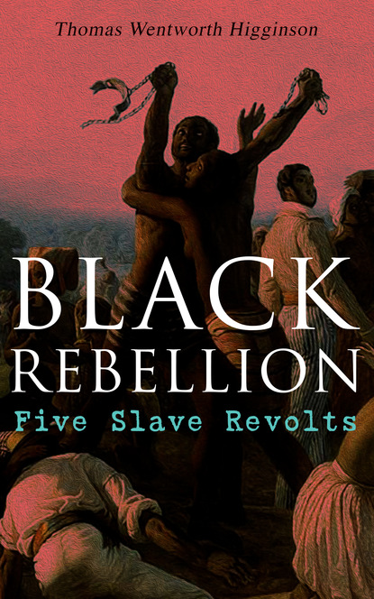 Thomas Wentworth Higginson Black Rebellion: Five Slave Revolts