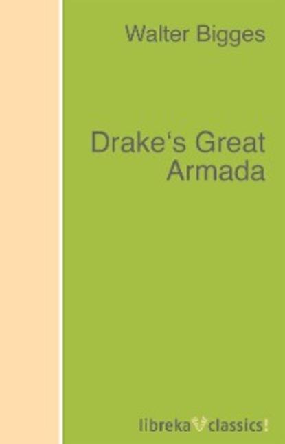 Walter Bigges Drake's Great Armada