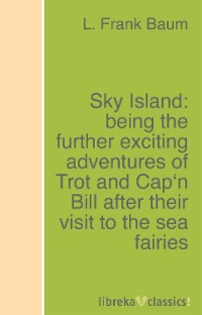 L. Frank Baum Sky Island: being the further exciting adventures of Trot and Cap'n Bill after their visit to the sea fairies davidson s fairies to colour