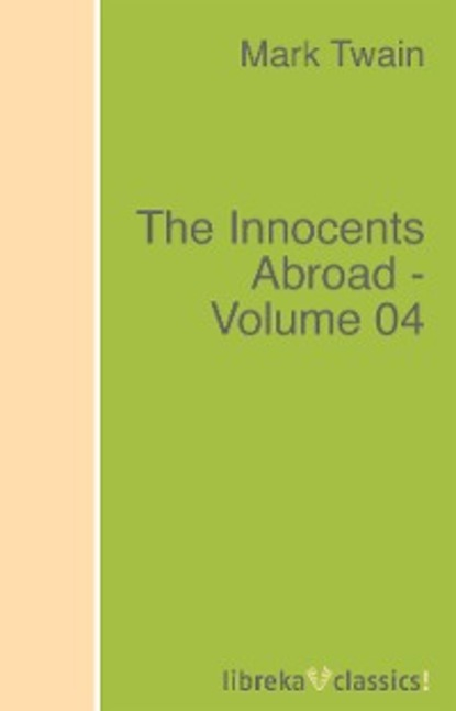 купить Mark Twain The Innocents Abroad - Volume 04 в интернет-магазине