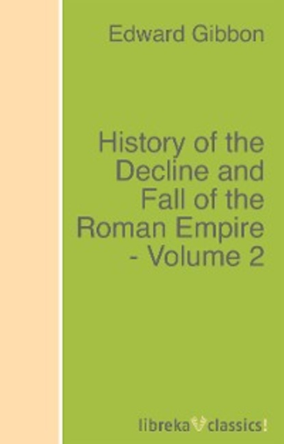 Эдвард Гиббон History of the Decline and Fall of the Roman Empire - Volume 2 steven tuck l a history of roman art