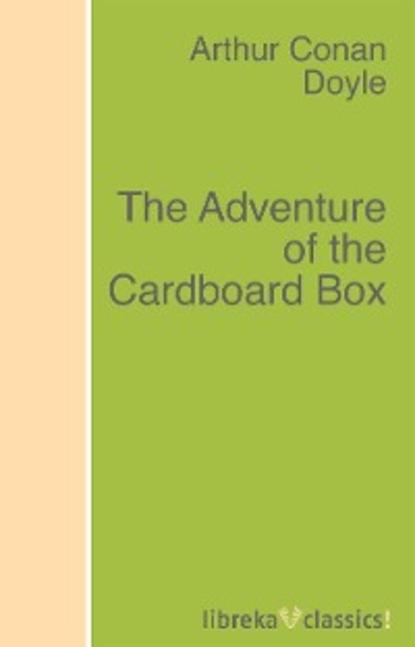Arthur Conan Doyle The Adventure of the Cardboard Box недорого