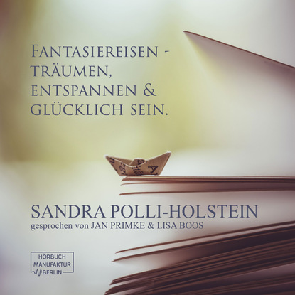 Sandra Polli-Holstein Fantasiereisen - Träumen, Entspannen & Glücklich sein (ungekürzt)