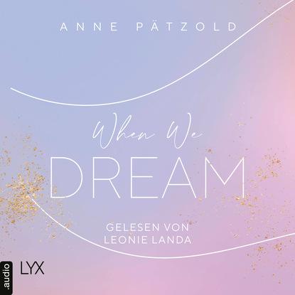 Anne Pätzold When We Dream - LOVE NXT, Band 1 (Ungekürzt) stefan pätzold bochum
