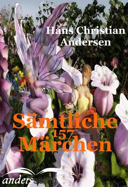 Hans Christian Andersen Sämtliche 157 Märchen hans christian andersen gebrüder grimm der froschkönig und weitere märchen