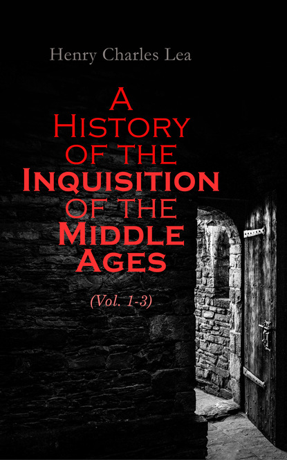 Henry Charles Lea A History of the Inquisition of the Middle Ages (Vol. 1-3) jean charles leonard de sismondi history of the italian republics in the middle ages