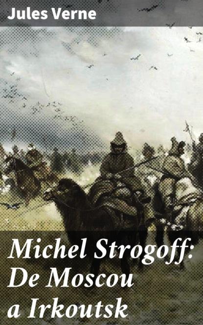 Jules Verne Michel Strogoff: De Moscou a Irkoutsk louviot myriam les reves de jules verne a1
