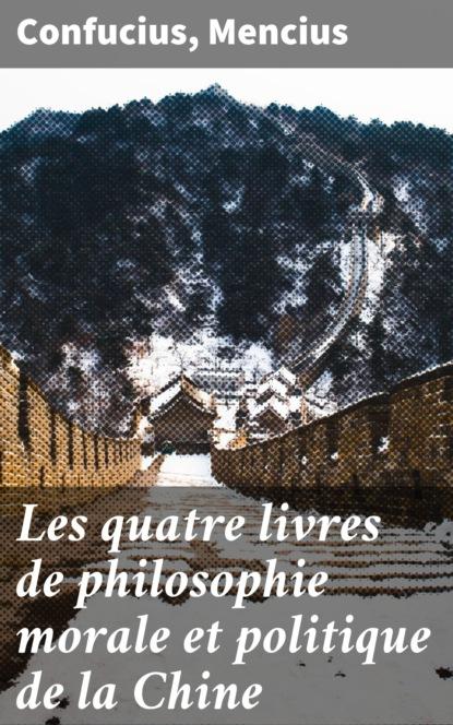 Фото - Mencius Les quatre livres de philosophie morale et politique de la Chine françois joseph noël les livres classiques de l empire de la chine t 1