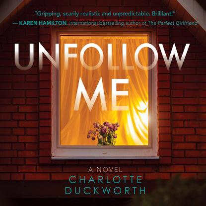 Charlotte Duckworth Unfollow Me (Unabridged)