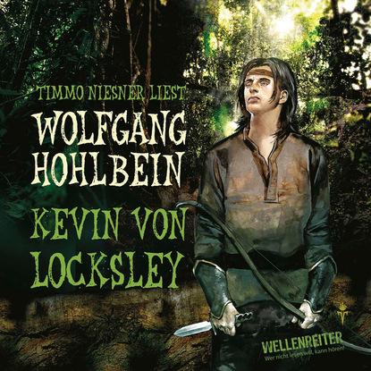 Wolfgang Hohlbein Kevin von Locksley, Teil 1: Kevin von Locksley willi fahrmann deutsche heldensagen teil 1 siegfried von xanten kriemhilds rache dietrich von bern gekürzt
