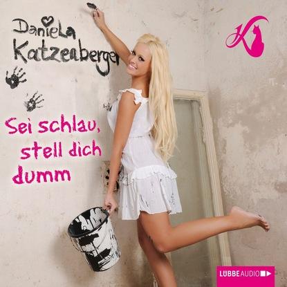 Daniela Katzenberger Sei schlau, stell dich dumm недорого