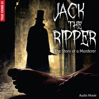 Frank Gustavus True Crime, Pt. 1: Jack the Ripper - The Story of a Murderer (Audiodrama) daniyar z baidaralin mulan the true story