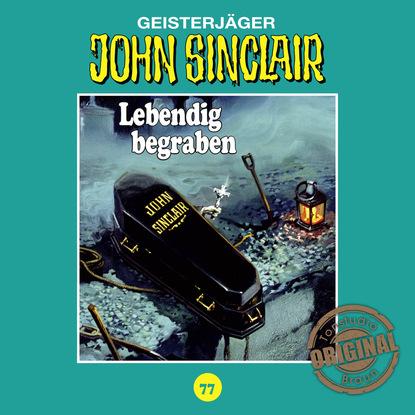 Jason Dark John Sinclair, Tonstudio Braun, Folge 77: Lebendig begraben. Teil 2 von 2 (Ungekürzt) jason dark john sinclair tonstudio braun folge 37 die hexeninsel teil 2 von 2