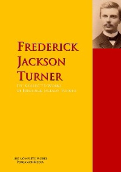 Фото - Frederick Jackson Turner The Collected Works of Frederick Jackson Turner jackson jones and the puddle of thorns